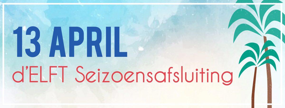 [13 april] d'ELFT Seizoensafsluiting